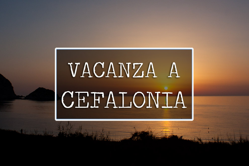 Vacanza a Cefalonia - Torenet82.it - photo & travel blogging